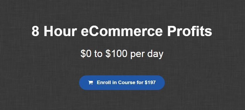 [SUPER HOT SHARE] 8 Hour eCommerce Profits – $0 to $100 Per Day Download
