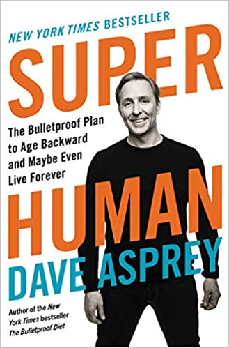 [GET] Dave Asprey – Super Human – The Bulletproof Plan to Age Backward and Maybe Even Live Forever Free Download